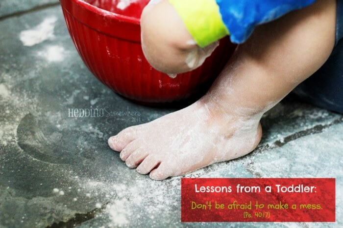 Lessons from a Toddler making messes